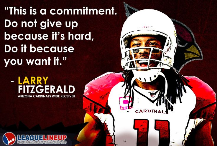 """""""This is a commintment. Do not give up because it's hard, Do it because you want it."""" - Larry Fitzgerald #ArizonaCardinals #WideReciever"""