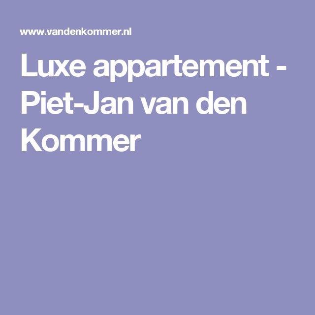 Luxe appartement - Piet-Jan van den Kommer