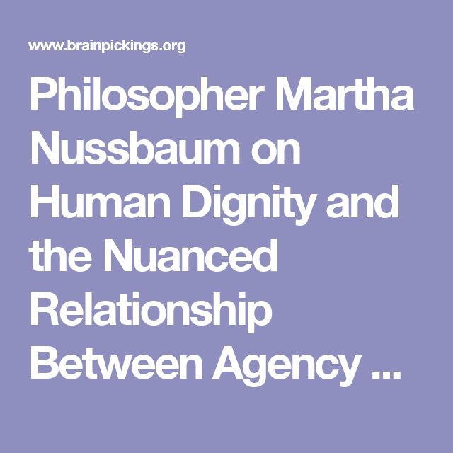 Philosopher Martha Nussbaum on Human Dignity and the Nuanced Relationship Between Agency and Victimhood – Brain Pickings