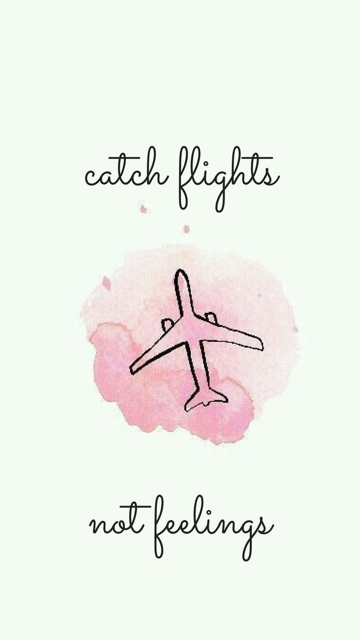 Catch flights not feelings travel iphone background
