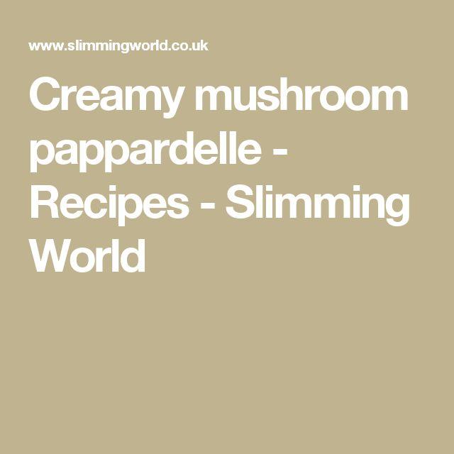 Creamy mushroom pappardelle - Recipes - Slimming World