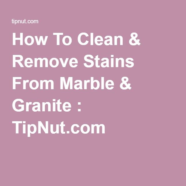 How To Clean Amp Remove Stains From Marble Amp Granite