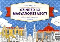 Tálos Tamara: Színezd ki Magyarországot! - Kreatív színező felnőtteknek