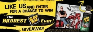 Enter Black Flag's Chopper Sweepstakes on Facebook and you could win your choice of $25,000 cash or a $35,000 custom motorcycle plus a trip to New York City to meet Paul Teutul, Sr.