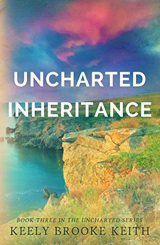 Uncharted Inheritance by Keely Brooke Keith, #Christian #Romance #SyFy