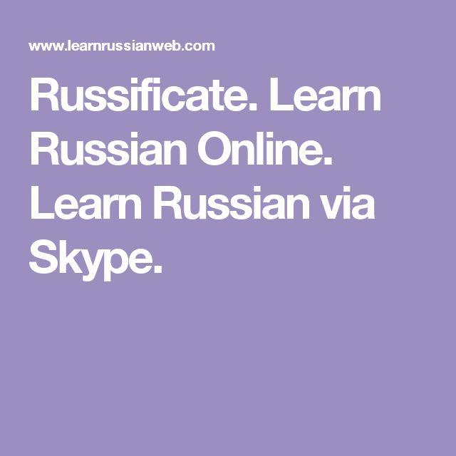 Russificate. Learn Russian Online. Learn Russian via Skype.