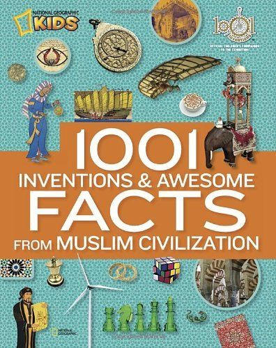 1001 Inventions and Awesome Facts from Muslim Civilization (National Geographic Kids), http://www.amazon.com/dp/142631258X/ref=cm_sw_r_pi_awd_xMNDsb0PF96MN