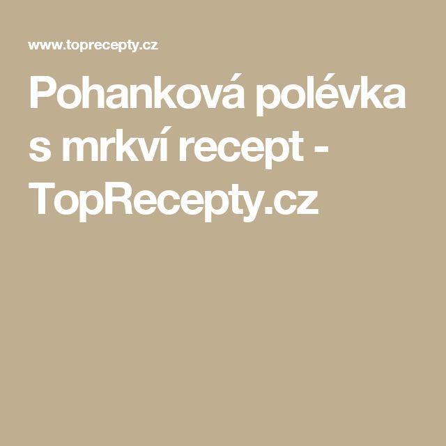 Pohanková polévka s mrkví recept - TopRecepty.cz