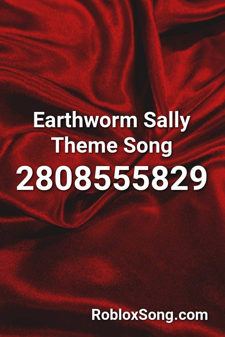 Earthworm Sally Theme Song Roblox Id Roblox Music Codes In 2020
