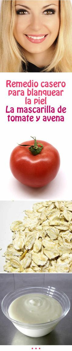 Remedio casero para blanquear la piel. La mascarilla de tomate y avena #mascarilla #casera #blanqueadora #eliminar #manchas #piel #rostro #porcelana