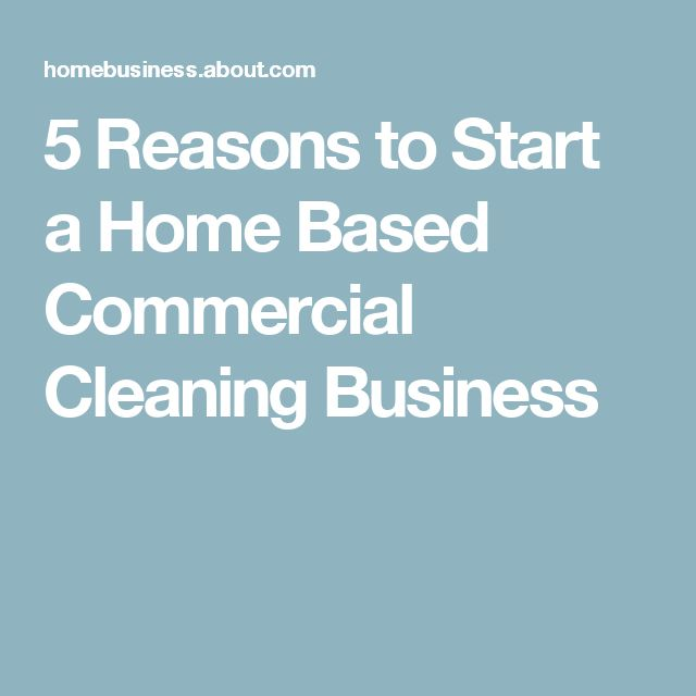 5 Reasons to Start a Home Based Commercial Cleaning Business                                                                                                                                                     More