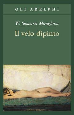 Il velo dipinto | W. Somerset Maugham - Adelphi Edizioni