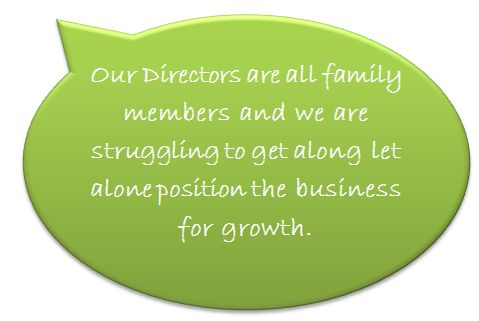 QUESTION: We are a private company that is turning over circa $10m per annum. Our Directors are all family members and we are struggling to get along let alone position the business for growth. How could you help?