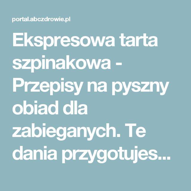 Ekspresowa tarta szpinakowa - Przepisy na pyszny obiad dla zabieganych. Te dania przygotujesz już w 15 minut | abcZdrowie.pl