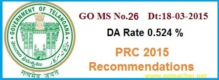 GO 26 Dearness Allowance  PRC 2015 Recommendations TelanganaGO 26 Dt: 18/03/2015 Dearness Allowance Recommendations 10th Pay Commission, GO 26 DA fixed at  0.524 percent,  Revised Pay Scales PRC 2015