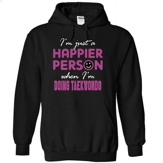 Happier when I am Doing taekwondo - 1215 - #black hoodie womens #design tshirts…