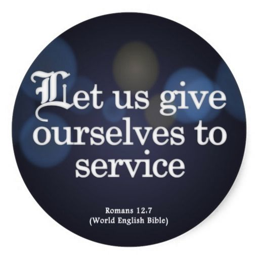 Bible Quotes About Helping People: Give Yourself To Service Romans 12:7 Classic Round Sticker