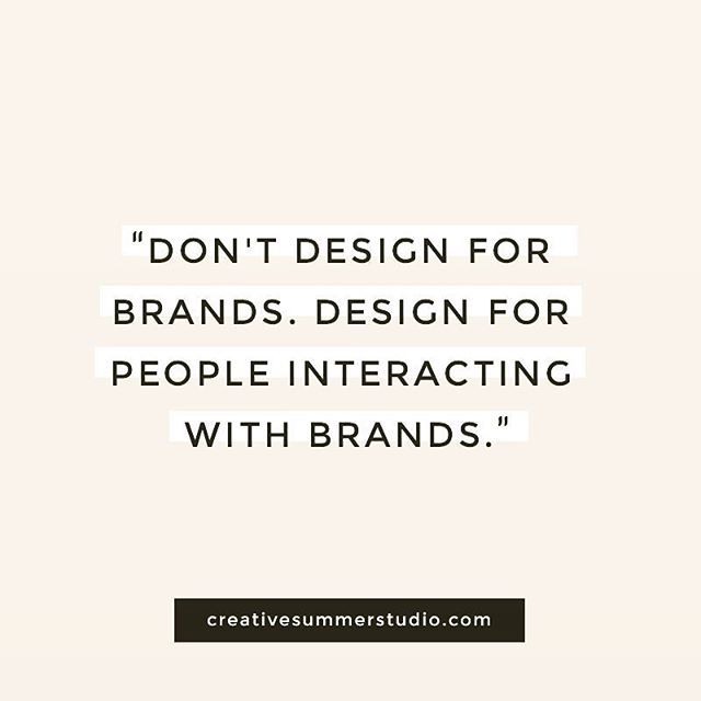 Adv / Don't design for brands. Design for people interacting with brands.