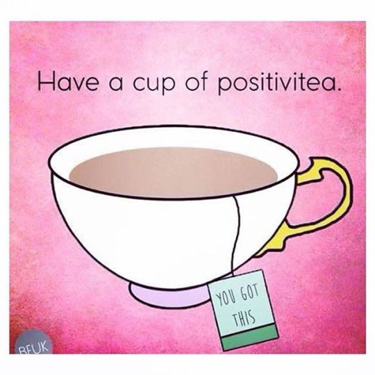 Have a cup of positivitea. #TEA