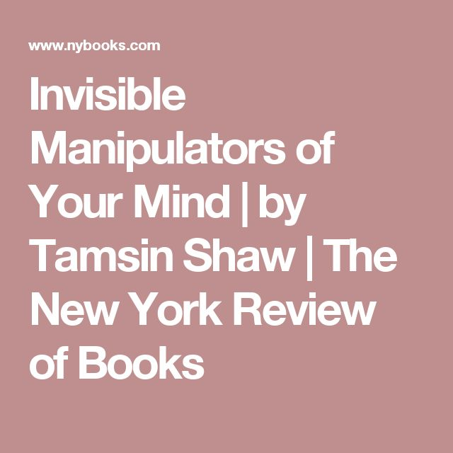 Invisible Manipulators of Your Mind | by Tamsin Shaw | The New York Review of Books