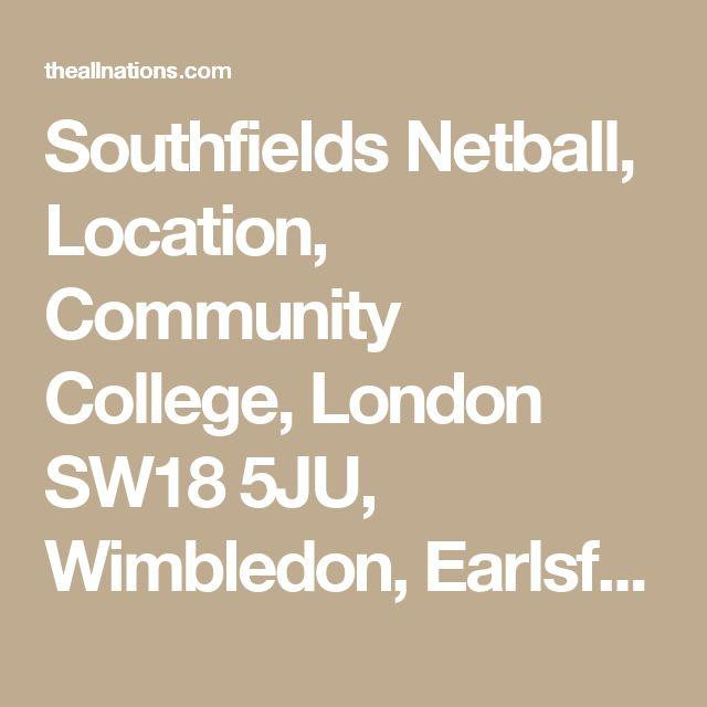 Southfields Netball, Location, Community College, London SW18 5JU, Wimbledon, Earlsfield, Putney, Clapham, Fulham, South London, South West London