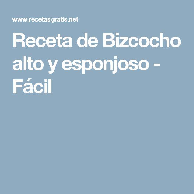Receta de Bizcocho alto y esponjoso - Fácil
