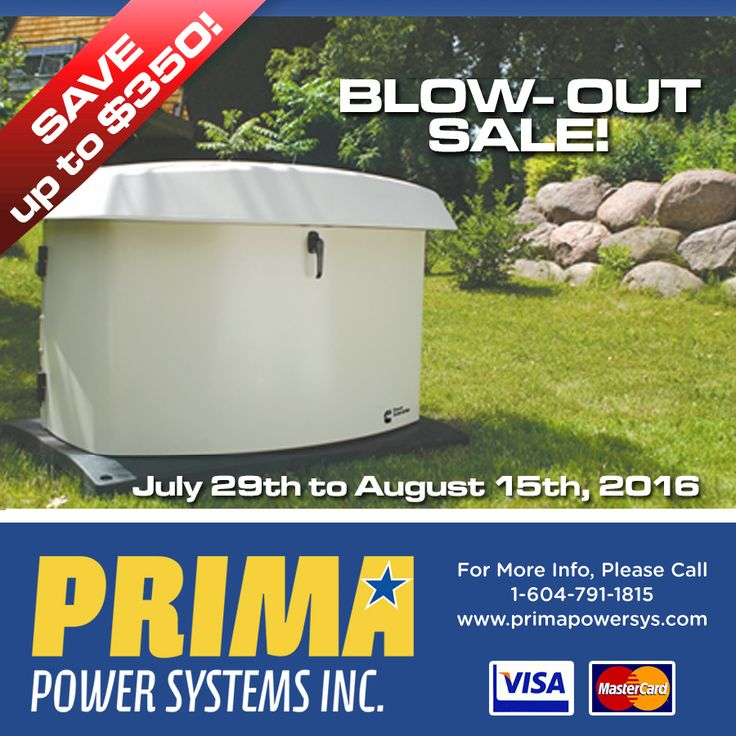 Don't be without power ever again! Take full advantage of our PRIMA *BLOW-OUT SALE!* SAVE up to $350 off Cummins Air Cooled Residential Generators. $350 OFF the RS20 GSBB models OR $300 OFF the RS13 GSBA models with a purchase of #Generator AND RSS Automatic Transfer Switch. ASK US ABOUT OUR COMPLETE INSTALLATION PACKAGES! Call: 1 604-791-1815 ************************************** This promotion is a limited time offer until August 15th.