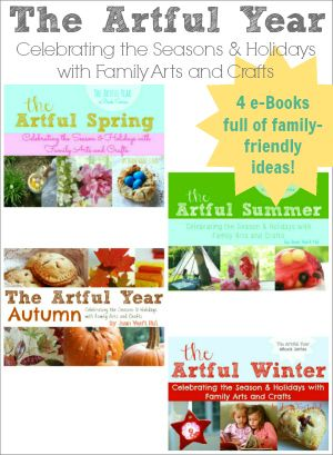 The Artful Year eBook series: Celebrating the Seasons & Holidays with Family Arts and Crafts -- Fun and kid-friendly crafts, recipes and activities to celebrate all year round (Only two days left on the big eBook SALE!)