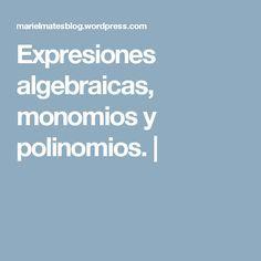 Expresiones algebraicas, monomios y polinomios. |