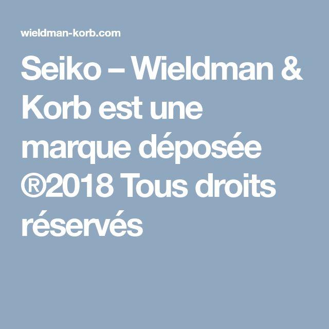 Seiko – Wieldman & Korb est une marque déposée ®2018 Tous droits réservés