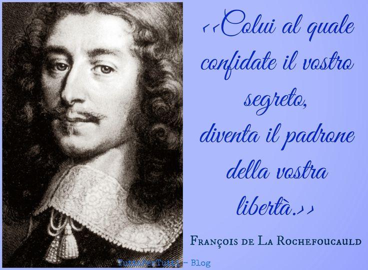FRANÇOIS DE LA ROCHEFOUCAULD (Parigi, 15 settembre 1613 – Parigi, 17 marzo 1680).