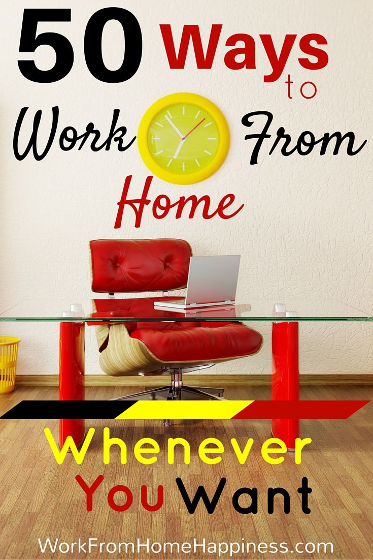 50 Ways To Work From Home Whenever You Want