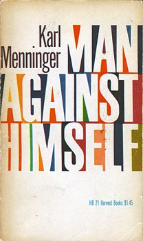 Man Against Himself by Karl Menninger | Book cover by Milton Glaser (1957)...Author referenced in positive thinking book...thought you might want to check it out