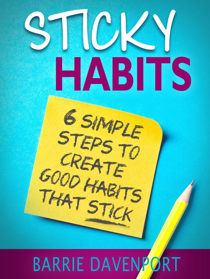 Sticky Habits - 6 Simple steps to creating good habits that stick!   Part of the 25+ top habit books http://www.developgoodhabits.com/top-habit-books/