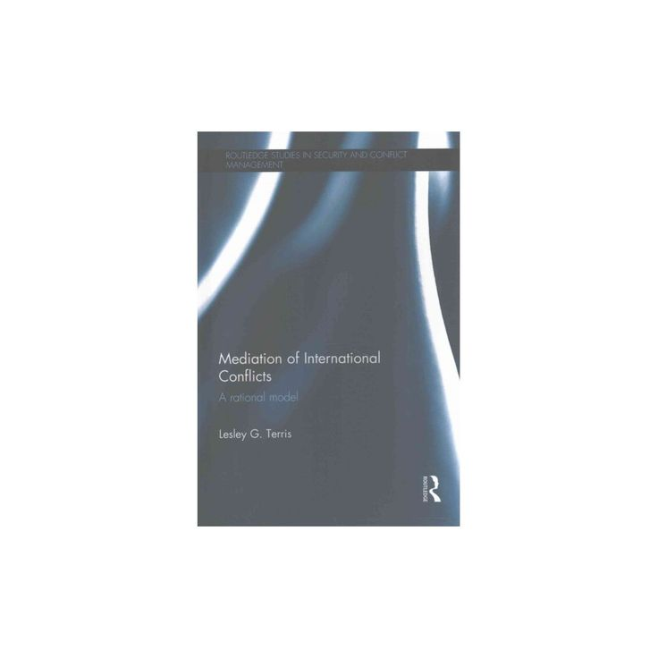 Mediation of International Conflicts : A Rational Model (Hardcover) (Lesley G. Terris)