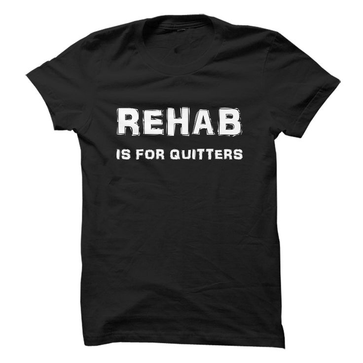 Rehab Is For Quitters. Funny, Clever Alcohol Drinking Quotes, Sayings, Adult Humour, T-Shirts, Hoodies, Tees, Clothing, Gifts.
