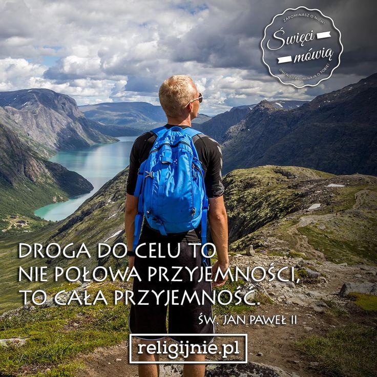 """""""Droga do celu to nie połowa przyjemności, to cała przyjemność."""" (Św. Jan Paweł II)"""