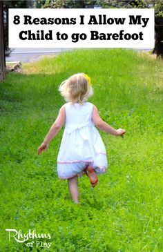 Allow your children to set their feet free and go barefoot whenever they can. The feet and sensory systems can develop properly when a child is allowed to go barefoot. Being barefoot outside in nature is especially beneficial to development.Click through to find out all of the amazing benefits of going barefoot!