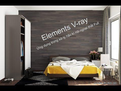 Elements V-ray Cái nhìn tổng quát và Ứng dụng trong xử lý hậu kì nội ngoại thất Full - YouTube