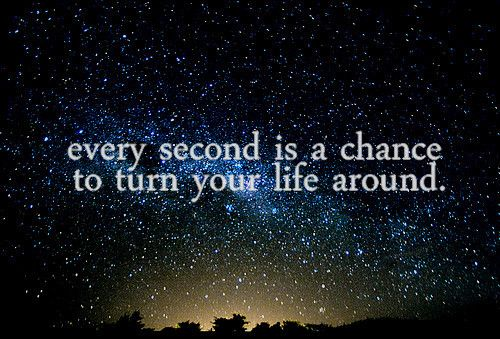 chance: Sayings, Turn, Life, Inspiration, Second, Quotes, Thought, Chance