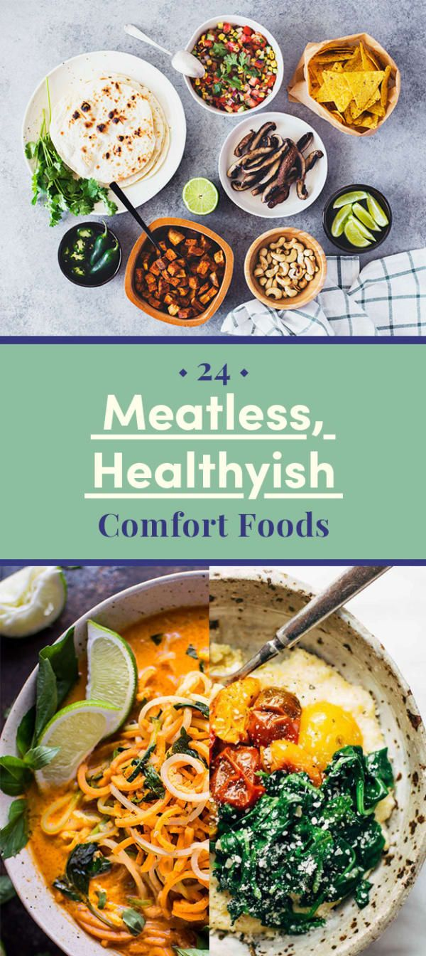 24 Healthyish Meat Free Comfort Foods Thatll Make You Say