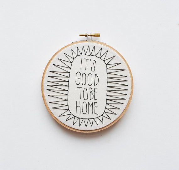 """It's Good To Be Home - Black and White 5"""" Embroidery Hoop"""