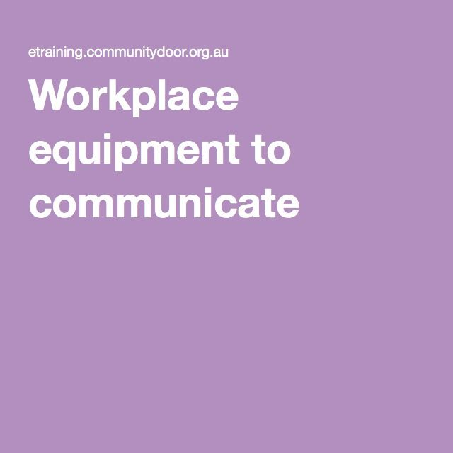 Workplace equipment to communicate