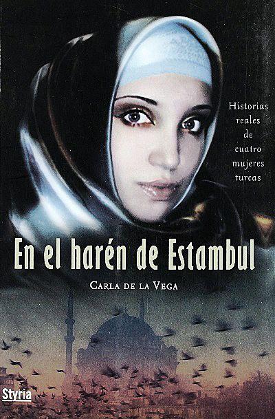 """El Harén de Estambul / Carla de la Vega: """"A Zelal la quieren matar. Desde hace días está escondida en Estambul porque si su familia o la de su marido la encuentran acabarán con su vida. Su delito haberse divorciado. Es uno de tantos otros casos de los crímenes de honor, que se dan con frecuencia en Turquía ..."""""""