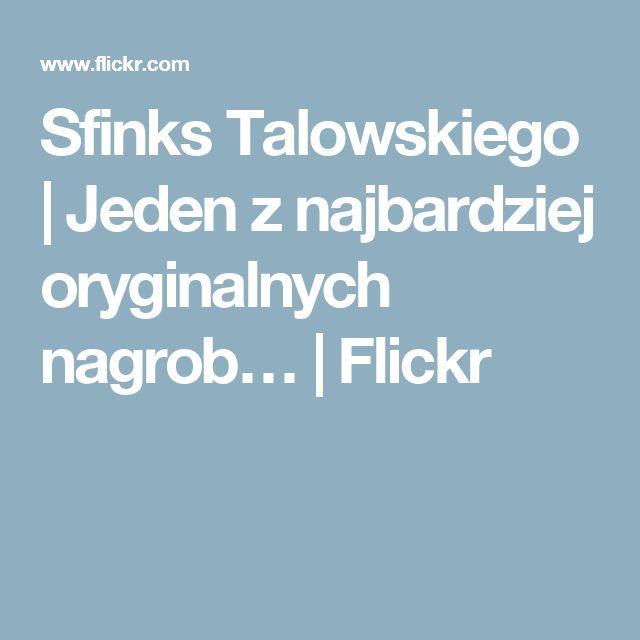 Sfinks Talowskiego | Jeden z najbardziej oryginalnych nagrob… | Flickr