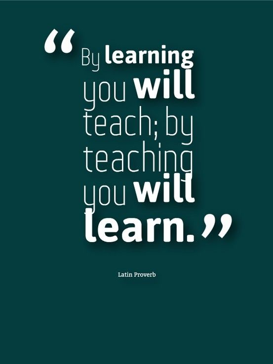by learning you will teach by teaching you will learn