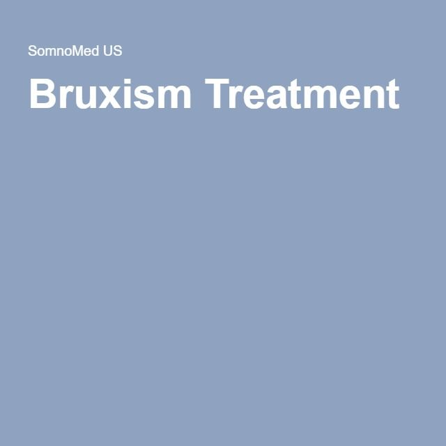 Treatment - Recommended bruxism treatment (teeth grinding) include behavioral therapies and using mouth splints or oral devices.