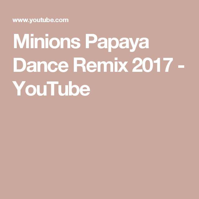 Minions Papaya Dance Remix 2017 - YouTube