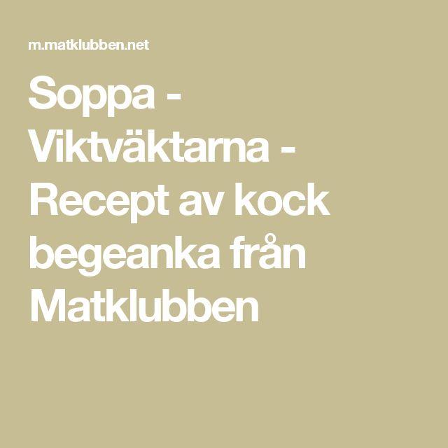 Soppa - Viktväktarna - Recept av kock begeanka från Matklubben