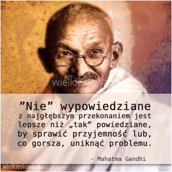 Nie wypowiedziane z najgłębszym przekonaniem... #Ghandi-Mahatma,  #Problemy-i-kłopoty